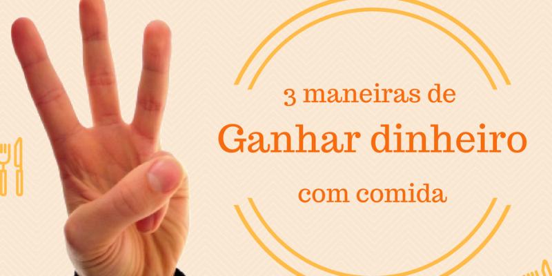 3 MANEIRAS DE GANHAR DINHEIRO EXTRA COM COMIDA