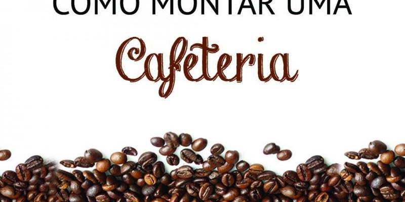 COMO MONTAR UMA CAFETERIA