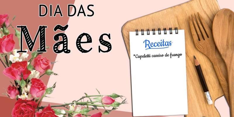 RECEITA DE CAPELETTI CASEIRO PARA O DIA DAS MÃES