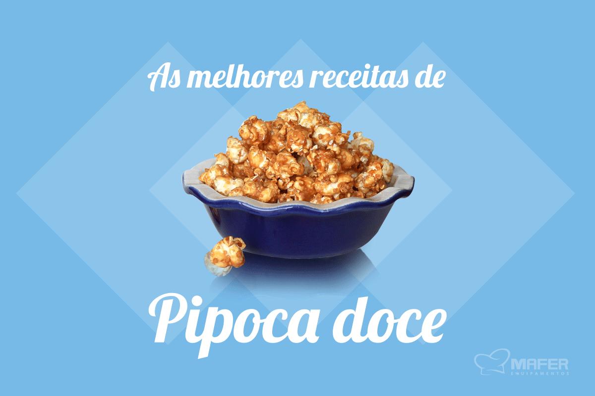 AS MELHORES RECEITAS DE PIPOCA DOCE